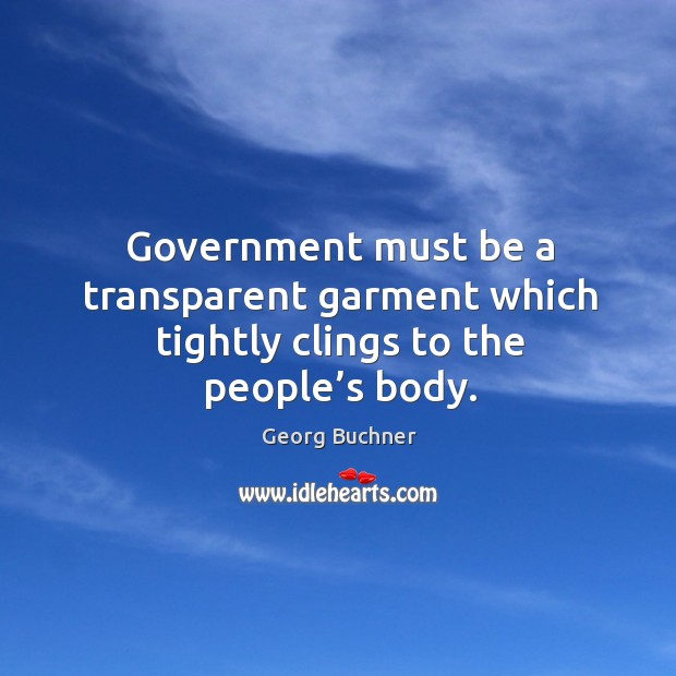 Government must be a transparent garment which tightly clings to the people's body. Image