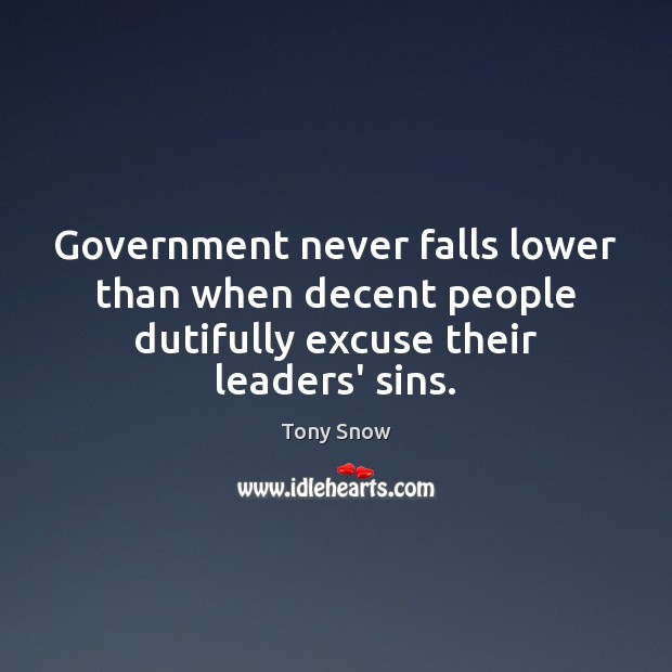 Government never falls lower than when decent people dutifully excuse their leaders' sins. Image