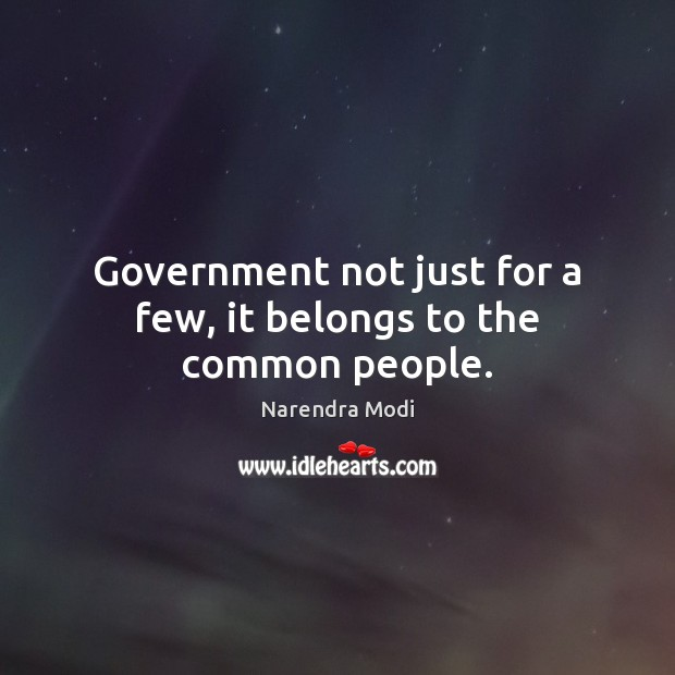 Government not just for a few, it belongs to the common people. Image