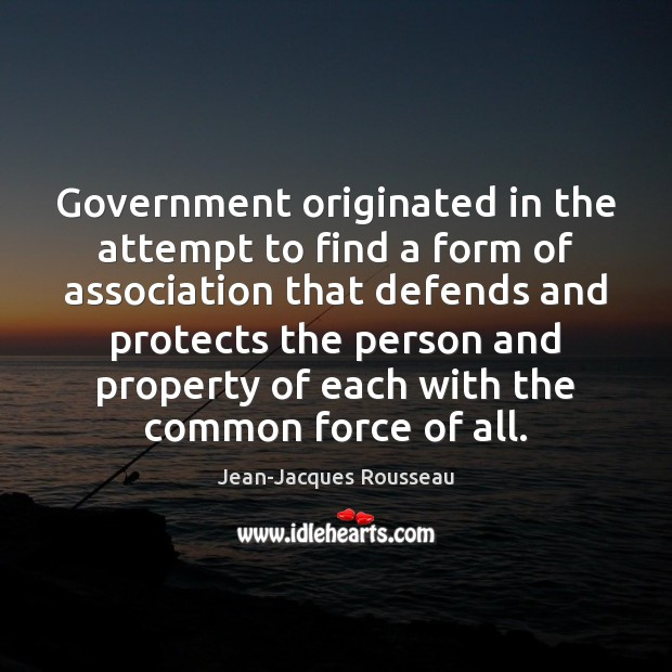 Government originated in the attempt to find a form of association that Jean-Jacques Rousseau Picture Quote