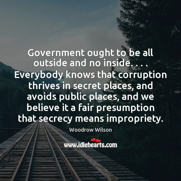 Image, Government ought to be all outside and no inside. . . . Everybody knows that