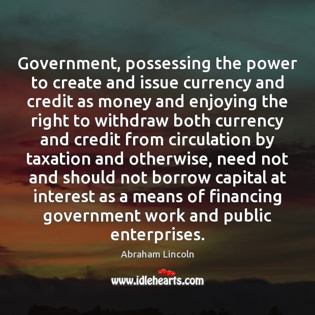 Image, Government, possessing the power to create and issue currency and credit as