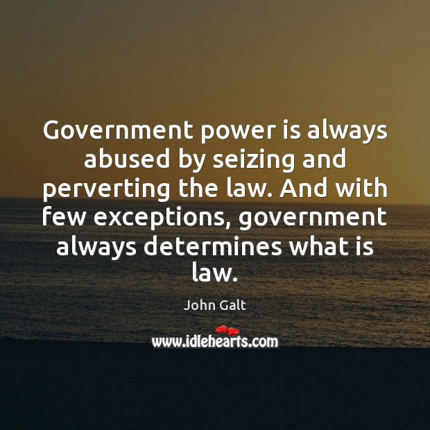 Image, Government power is always abused by seizing and perverting the law. And