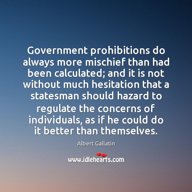 Image, Government prohibitions do always more mischief than had been calculated; and it