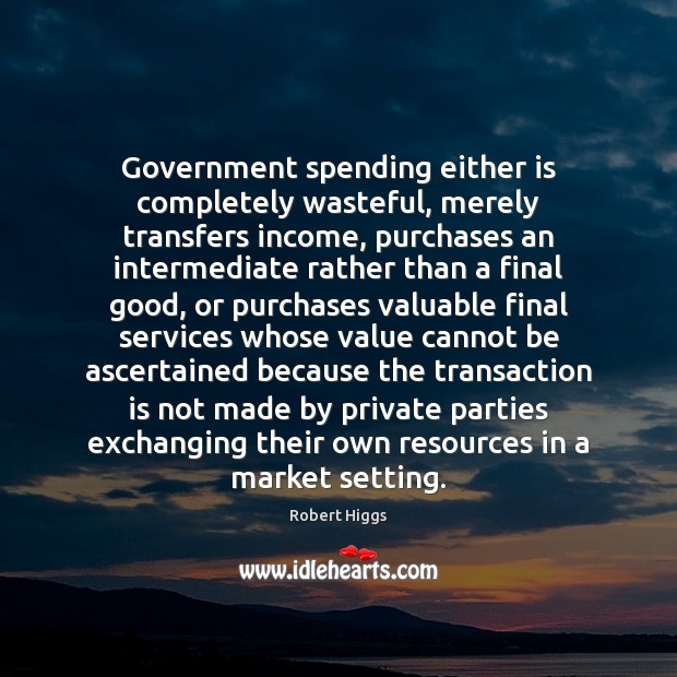 Image, Government spending either is completely wasteful, merely transfers income, purchases an intermediate