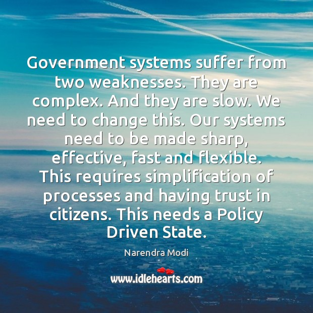 Government systems suffer from two weaknesses. They are complex. And they are Narendra Modi Picture Quote