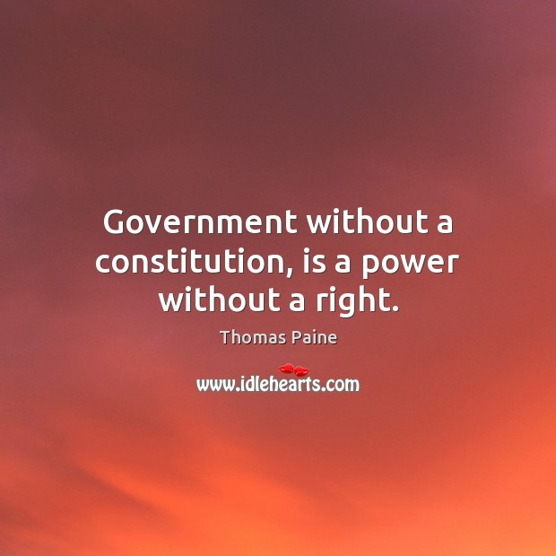 Image, Government without a constitution, is a power without a right.