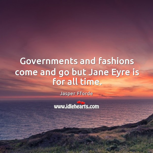 Governments and fashions come and go but Jane Eyre is for all time. Image