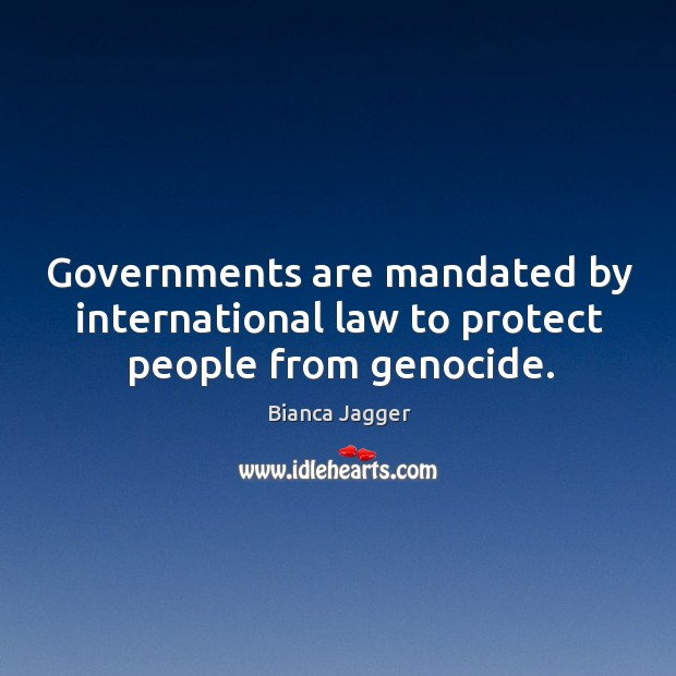 Image, Governments are mandated by international law to protect people from genocide.
