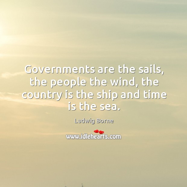 Governments are the sails, the people the wind, the country is the Image