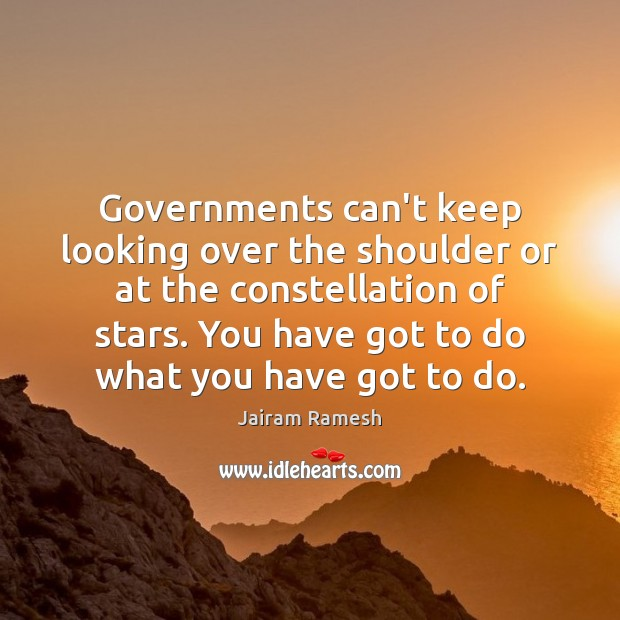 Governments can't keep looking over the shoulder or at the constellation of Image