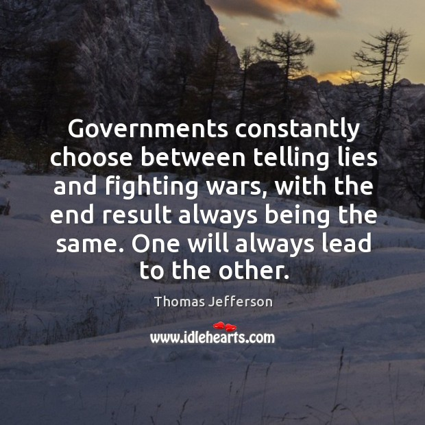 Image, Governments constantly choose between telling lies and fighting wars, with the end