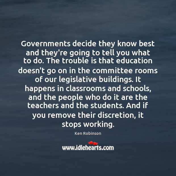 Governments decide they know best and they're going to tell you what Ken Robinson Picture Quote