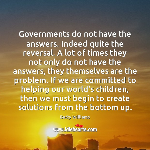 Governments do not have the answers. Indeed quite the reversal. A lot Image