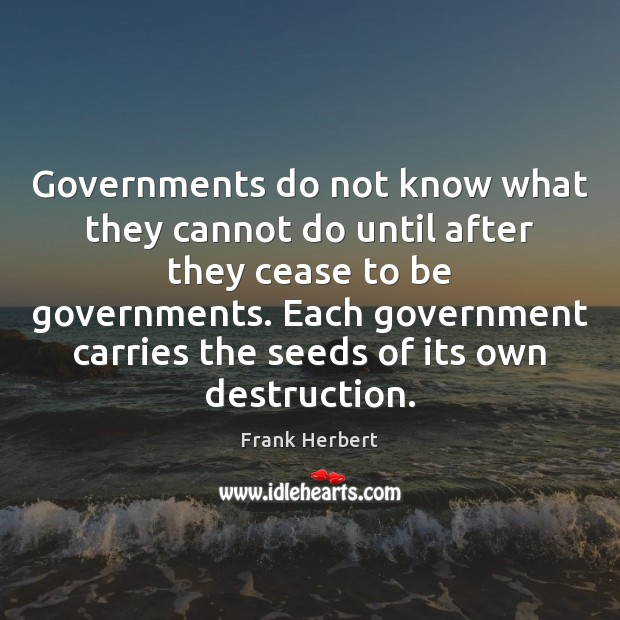 Governments do not know what they cannot do until after they cease Image