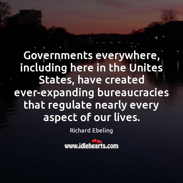 Image, Governments everywhere, including here in the Unites States, have created ever-expanding bureaucracies