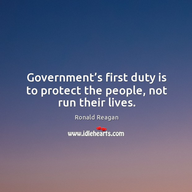 Image, Government's first duty is to protect the people, not run their lives.