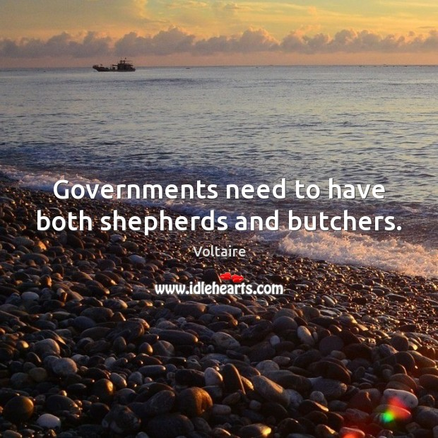 Governments need to have both shepherds and butchers. Voltaire Picture Quote