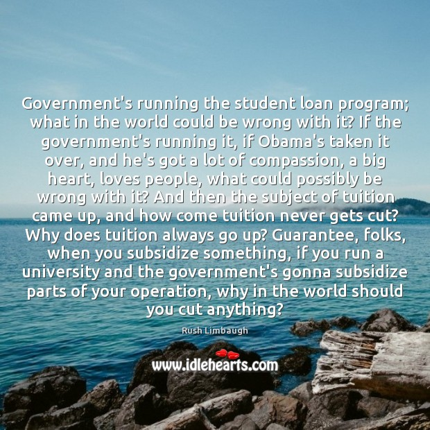Government's running the student loan program; what in the world could be Image