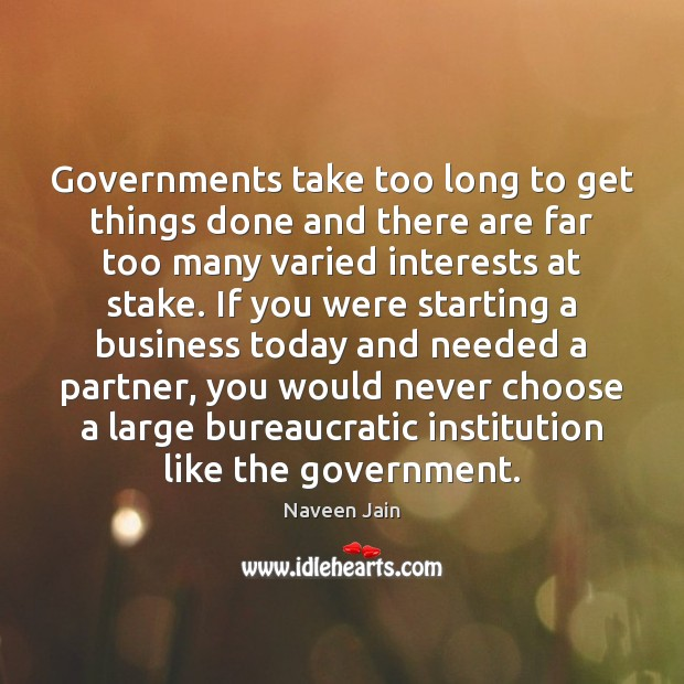 Governments take too long to get things done and there are far Image