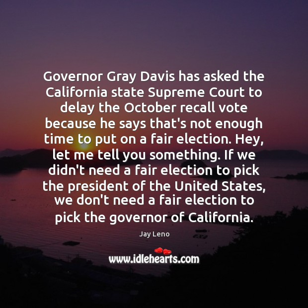 Image, Governor Gray Davis has asked the California state Supreme Court to delay