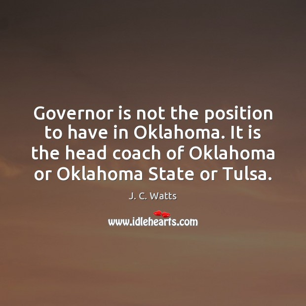 Governor is not the position to have in Oklahoma. It is the Image