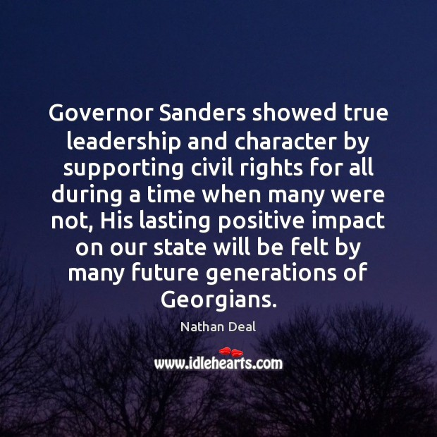 Governor Sanders showed true leadership and character by supporting civil rights for Nathan Deal Picture Quote