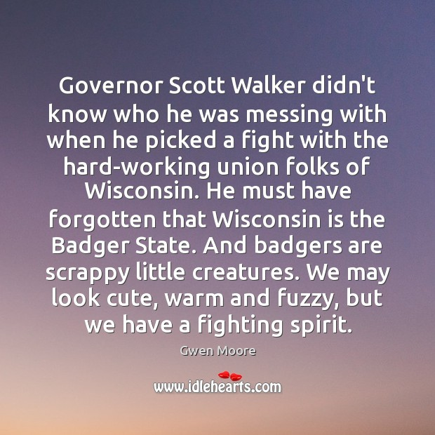 Image, Governor Scott Walker didn't know who he was messing with when he