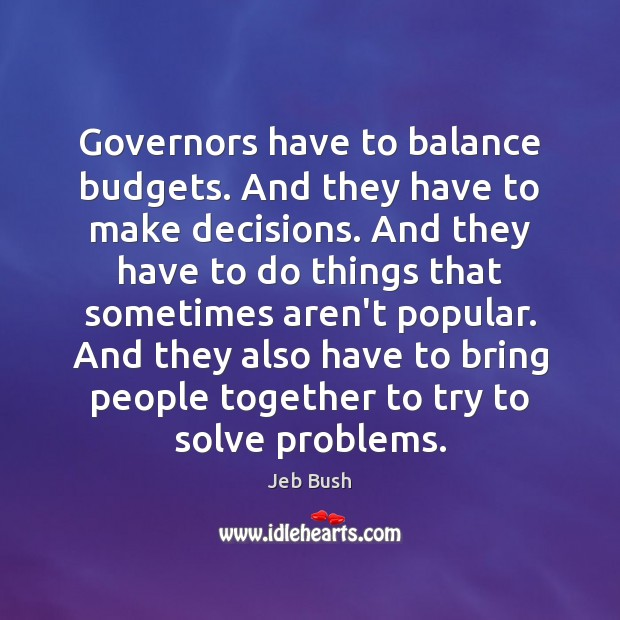 Governors have to balance budgets. And they have to make decisions. And Image