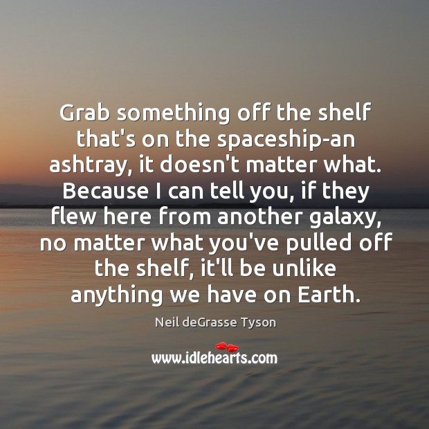 Grab something off the shelf that's on the spaceship-an ashtray, it doesn't Image
