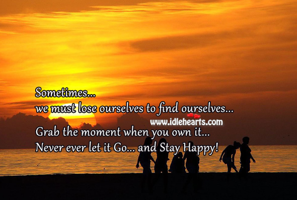 Sometimes we must lose ourselves to find ourselves. Wise Quotes Image