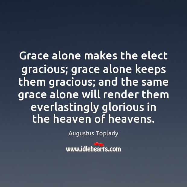 Image, Grace alone makes the elect gracious; grace alone keeps them gracious; and