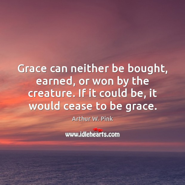 Image, Grace can neither be bought, earned, or won by the creature. If