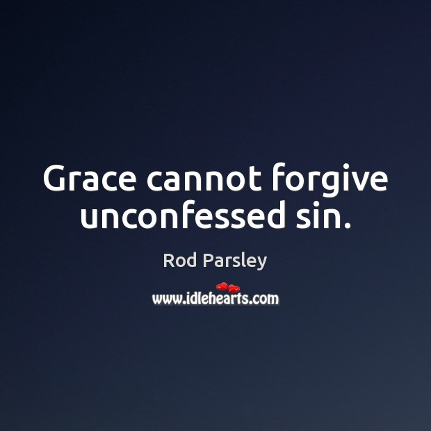 Grace cannot forgive unconfessed sin. Image