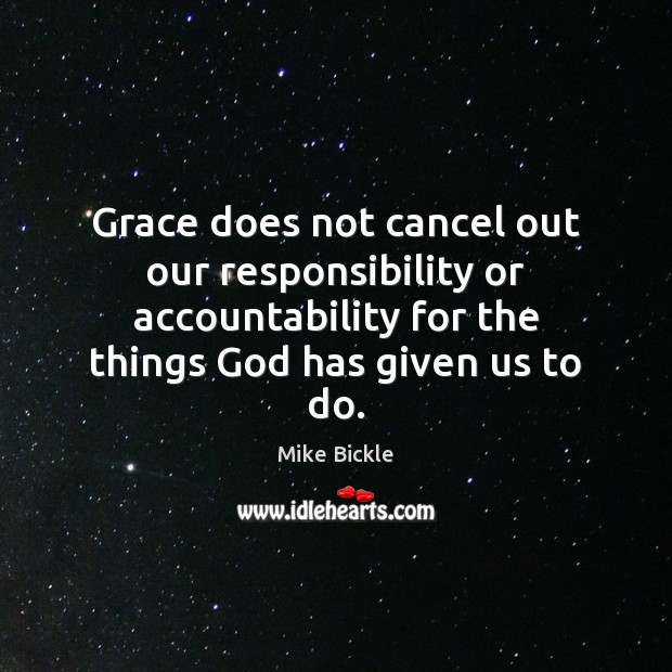 Image, Grace does not cancel out our responsibility or accountability for the things