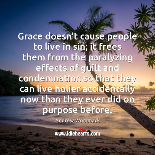 Image, Grace doesn't cause people to live in sin; it frees them from