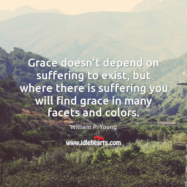 Grace doesn't depend on suffering to exist, but where there is suffering Image