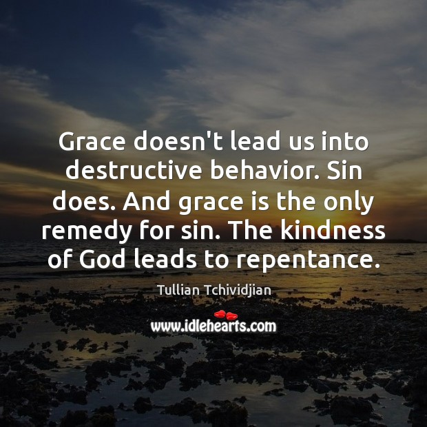 Image, Grace doesn't lead us into destructive behavior. Sin does. And grace is