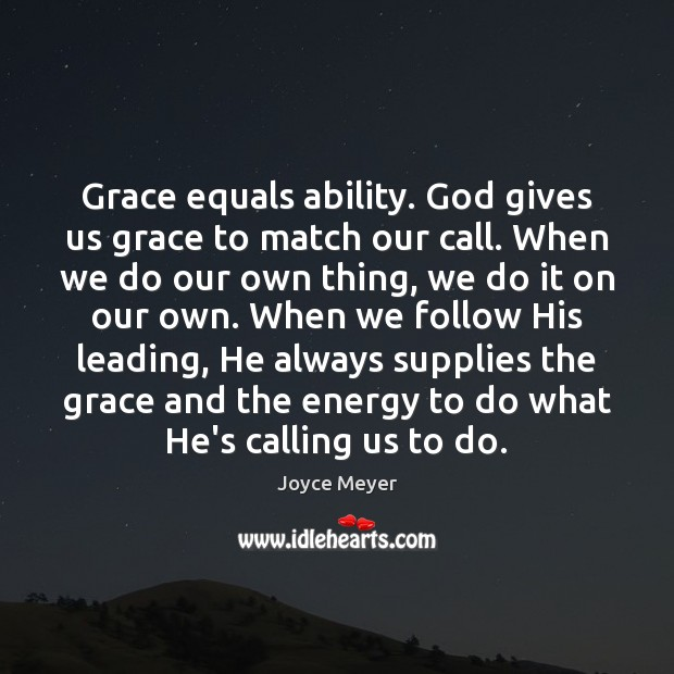 Grace equals ability. God gives us grace to match our call. When Image