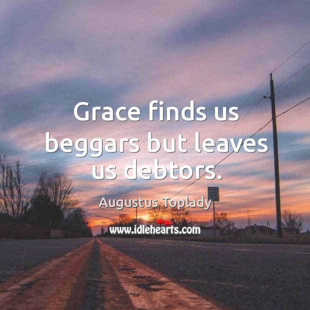 Image, Grace finds us beggars but leaves us debtors.