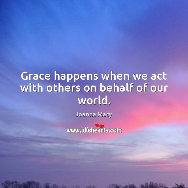 Grace happens when we act with others on behalf of our world. Image