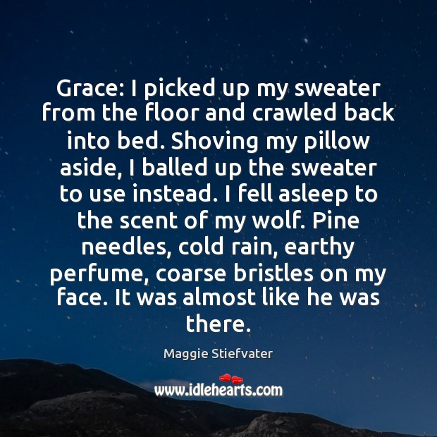 Grace: I picked up my sweater from the floor and crawled back Maggie Stiefvater Picture Quote