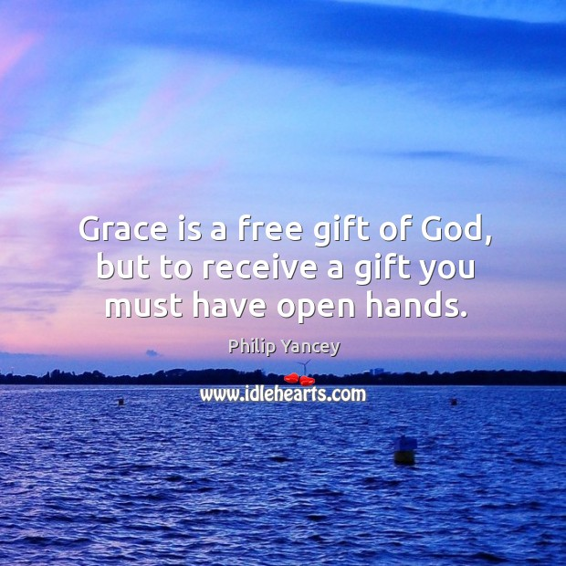Image, Grace is a free gift of God, but to receive a gift you must have open hands.