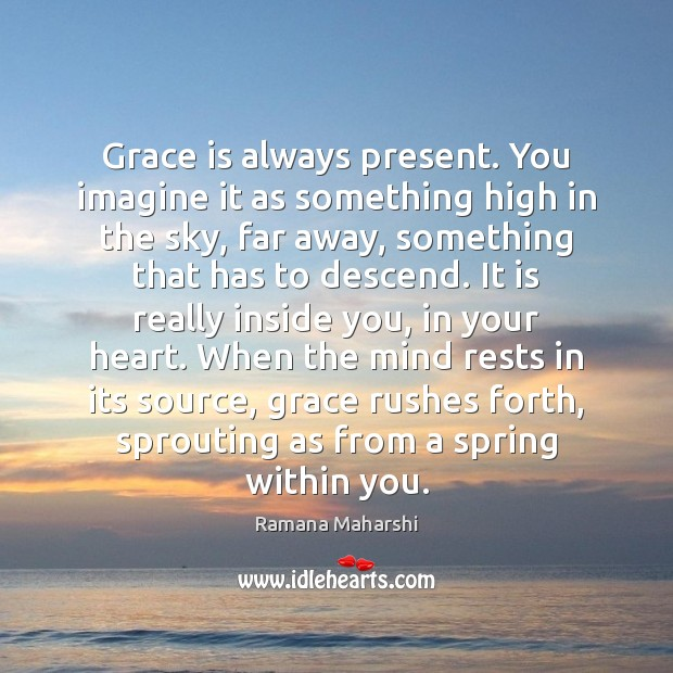 Grace is always present. You imagine it as something high in the Image