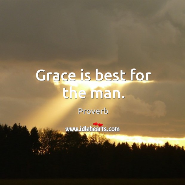 Grace is best for the man. Image