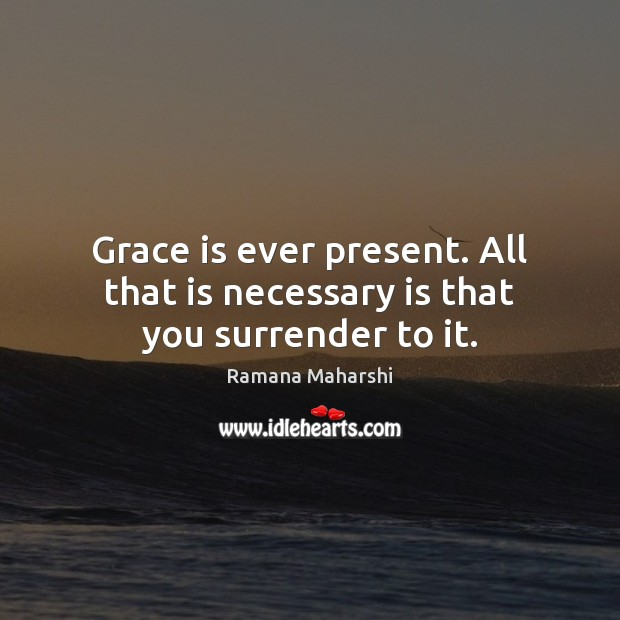 Grace is ever present. All that is necessary is that you surrender to it. Image
