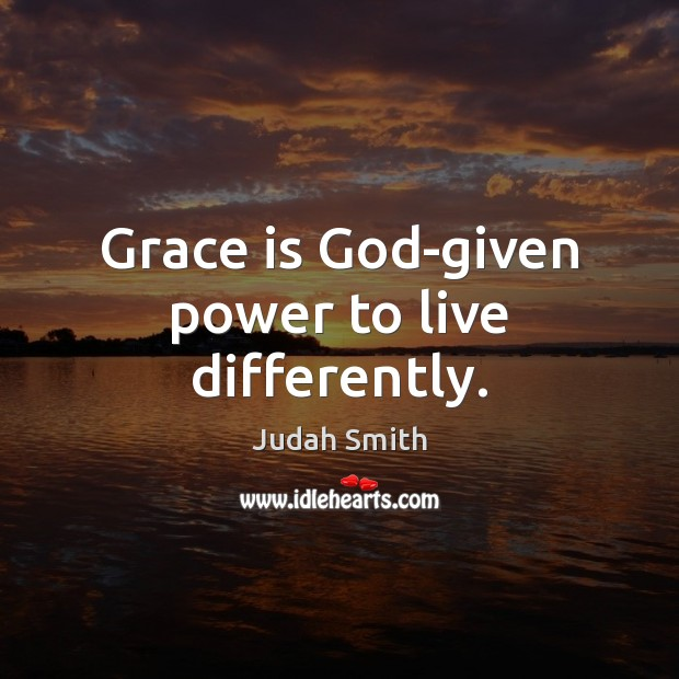Grace is God-given power to live differently. Judah Smith Picture Quote