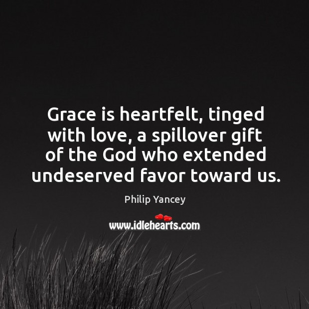 Image, Grace is heartfelt, tinged with love, a spillover gift of the God