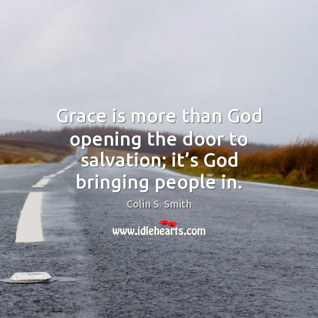 Grace is more than God opening the door to salvation; it's God bringing people in. Image