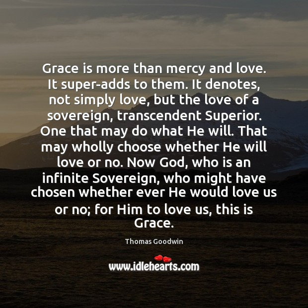 Grace is more than mercy and love. It super-adds to them. It Image